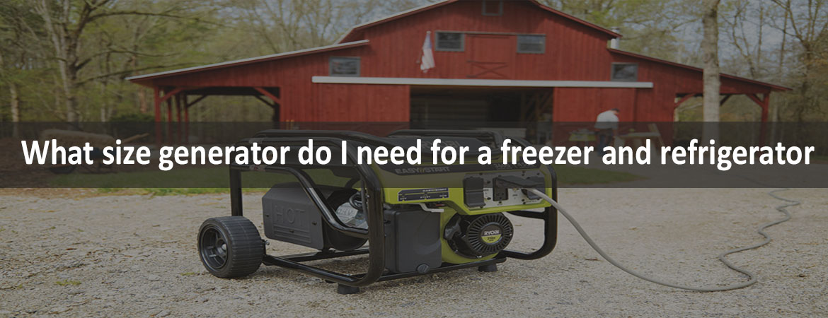 What size generator do I need for a freezer and refrigerator