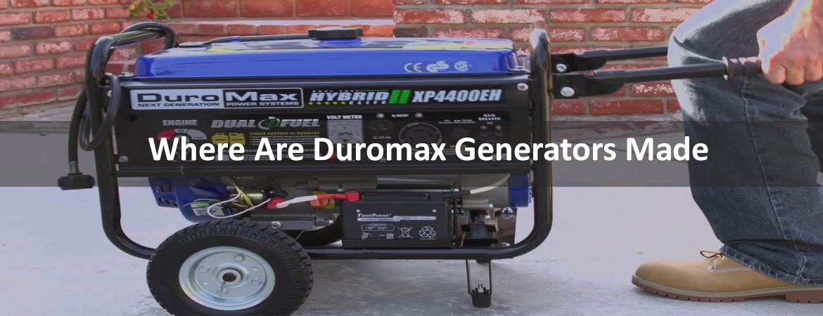 Where Are Duromax Generators Made
