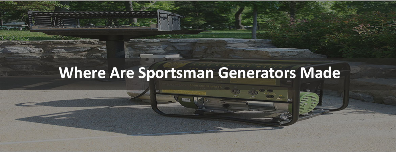 Where Are Sportsman Generators made