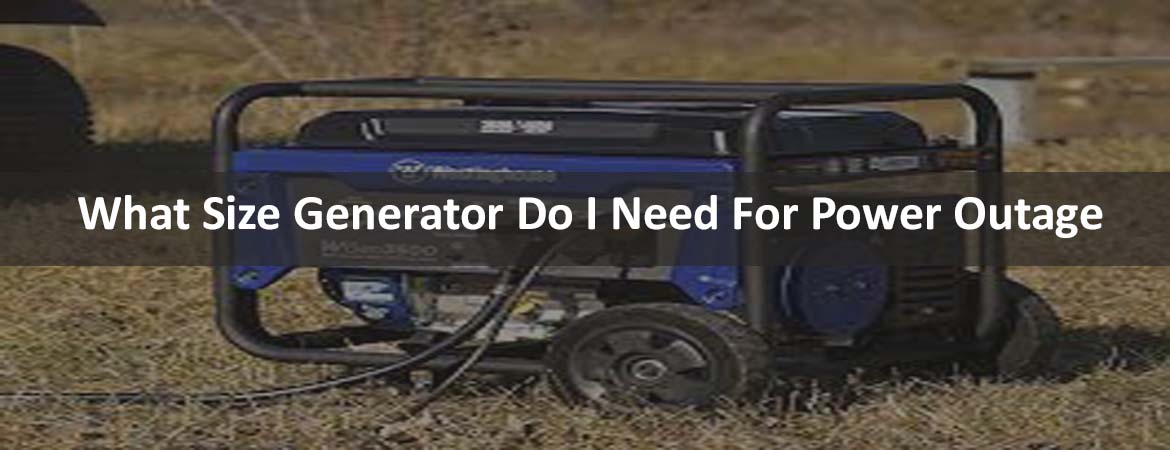 What Size Generator Do I Need For Power Outage