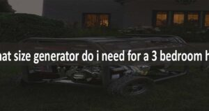 What Size Generator Do I Need For A 3 Bedroom House