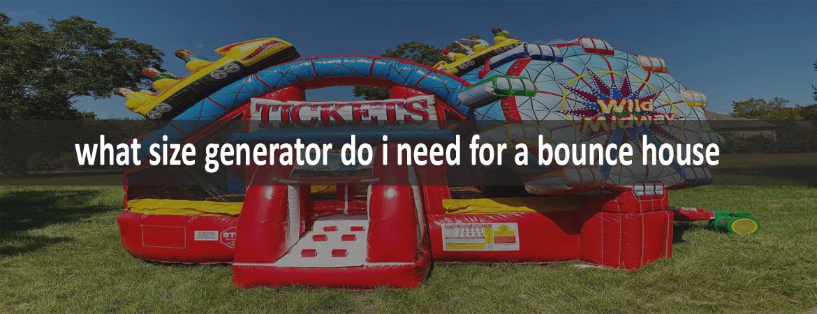 What Size Generator Do I Need For A Bounce House