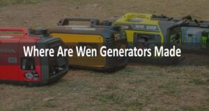 Where Are Wen Generators Made