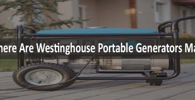Where Are Westinghouse Portable Generators Made